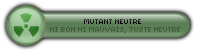 ۞ Mutant Neutre ۞